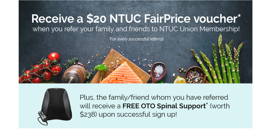 Receive a $20 NTUC FairPrice voucher* when you refer your family and friends to NTUC Union Membership!